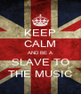 KEEP CALM AND BE A SLAVE TO THE MUSIC - Personalised Poster A4 size