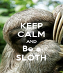 KEEP CALM AND Be a SLOTH - Personalised Poster A4 size