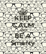 KEEP CALM AND BE A Smarty - Personalised Poster A4 size