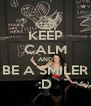 KEEP CALM AND BE A SMILER :D - Personalised Poster A4 size