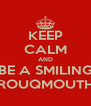 KEEP CALM AND BE A SMILING ROUQMOUTH - Personalised Poster A4 size