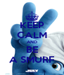 KEEP CALM AND BE A SMURF - Personalised Poster A4 size