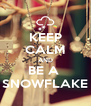 KEEP CALM AND BE A  SNOWFLAKE - Personalised Poster A4 size