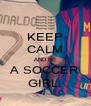 KEEP CALM AND BE A SOCCER GIRL. - Personalised Poster A4 size