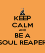 KEEP CALM AND BE A SOUL REAPER - Personalised Poster A4 size