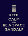 KEEP CALM AND BE A SPACE GANDALF - Personalised Poster A4 size