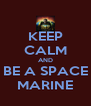 KEEP CALM AND BE A SPACE MARINE - Personalised Poster A4 size
