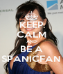 KEEP CALM AND BE A SPANICFAN - Personalised Poster A4 size