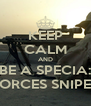 KEEP CALM AND BE A SPECIA: FORCES SNIPER - Personalised Poster A4 size
