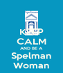 KEEP CALM AND BE A Spelman Woman - Personalised Poster A4 size