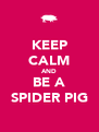 KEEP CALM AND BE A SPIDER PIG - Personalised Poster A4 size