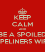 KEEP CALM AND BE A SPOILED PIPELINERS WIFE - Personalised Poster A4 size