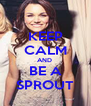 KEEP CALM AND  BE A SPROUT - Personalised Poster A4 size
