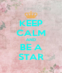 KEEP CALM AND BE A STAR - Personalised Poster A4 size