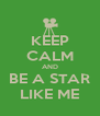 KEEP CALM AND BE A STAR LIKE ME - Personalised Poster A4 size