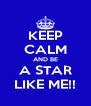KEEP CALM AND BE A STAR LIKE ME!! - Personalised Poster A4 size