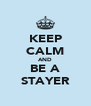 KEEP CALM AND BE A STAYER - Personalised Poster A4 size