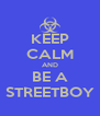 KEEP CALM AND BE A STREETBOY - Personalised Poster A4 size