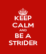 KEEP CALM AND BE A STRIDER - Personalised Poster A4 size