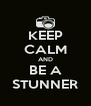 KEEP CALM AND BE A STUNNER - Personalised Poster A4 size