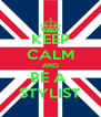 KEEP CALM AND BE A  STYLIST - Personalised Poster A4 size