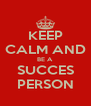 KEEP CALM AND BE A SUCCES PERSON - Personalised Poster A4 size