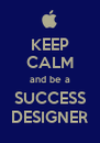 KEEP CALM and be a SUCCESS DESIGNER - Personalised Poster A4 size
