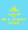 KEEP CALM AND BE A SUNNY STAR - Personalised Poster A4 size