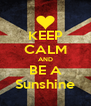 KEEP CALM AND BE A Sunshine - Personalised Poster A4 size