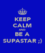 KEEP CALM AND BE A SUPASTAR ;) - Personalised Poster A4 size