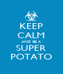 KEEP CALM AND BE A SUPER POTATO - Personalised Poster A4 size