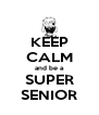 KEEP CALM and be a SUPER SENIOR - Personalised Poster A4 size