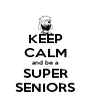 KEEP CALM and be a SUPER SENIORS - Personalised Poster A4 size