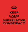 KEEP CALM AND BE A SUPERLATIVE CONSPIRACY - Personalised Poster A4 size