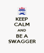 KEEP CALM AND BE A SWAGGER - Personalised Poster A4 size