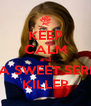 KEEP CALM and BE A SWEET SERIAL KILLER - Personalised Poster A4 size