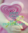 KEEP CALM AND BE A  SWEETHEART - Personalised Poster A4 size