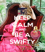 KEEP CALM AND BE A SWIFTY - Personalised Poster A4 size