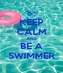 KEEP CALM AND BE A SWIMMER - Personalised Poster A4 size