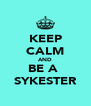 KEEP CALM AND BE A  SYKESTER - Personalised Poster A4 size