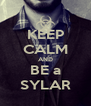 KEEP CALM AND BE a SYLAR - Personalised Poster A4 size