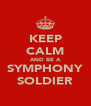 KEEP CALM AND BE A SYMPHONY SOLDIER - Personalised Poster A4 size