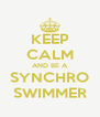 KEEP CALM AND BE A SYNCHRO SWIMMER - Personalised Poster A4 size
