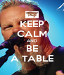 KEEP CALM AND BE A TABLE - Personalised Poster A4 size