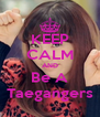 KEEP CALM AND Be A Taegangers - Personalised Poster A4 size