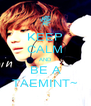 KEEP CALM AND BE A TAEMINT~ - Personalised Poster A4 size