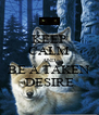 KEEP CALM AND BE A TAKEN DESIRE - Personalised Poster A4 size