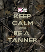 KEEP CALM AND BE A  TANNER - Personalised Poster A4 size