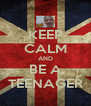 KEEP CALM AND BE A TEENAGER - Personalised Poster A4 size