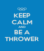 KEEP CALM AND BE A THROWER - Personalised Poster A4 size